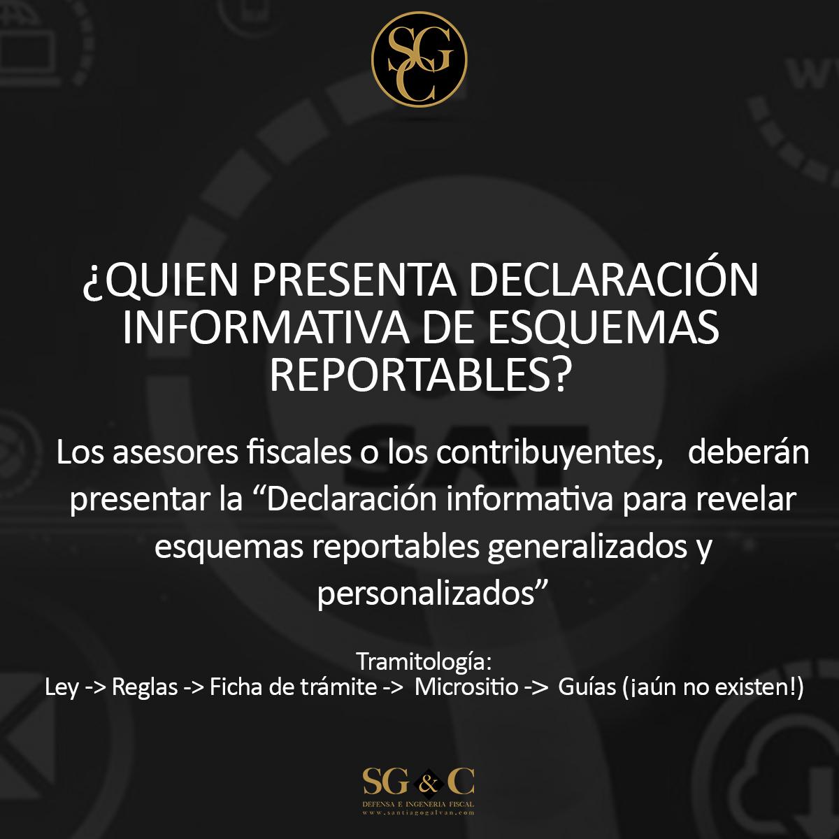 ¿QUIEN PRESENTA DECLARACIÓN INFORMATIVA DE ESQUEMAS REPORTABLES?