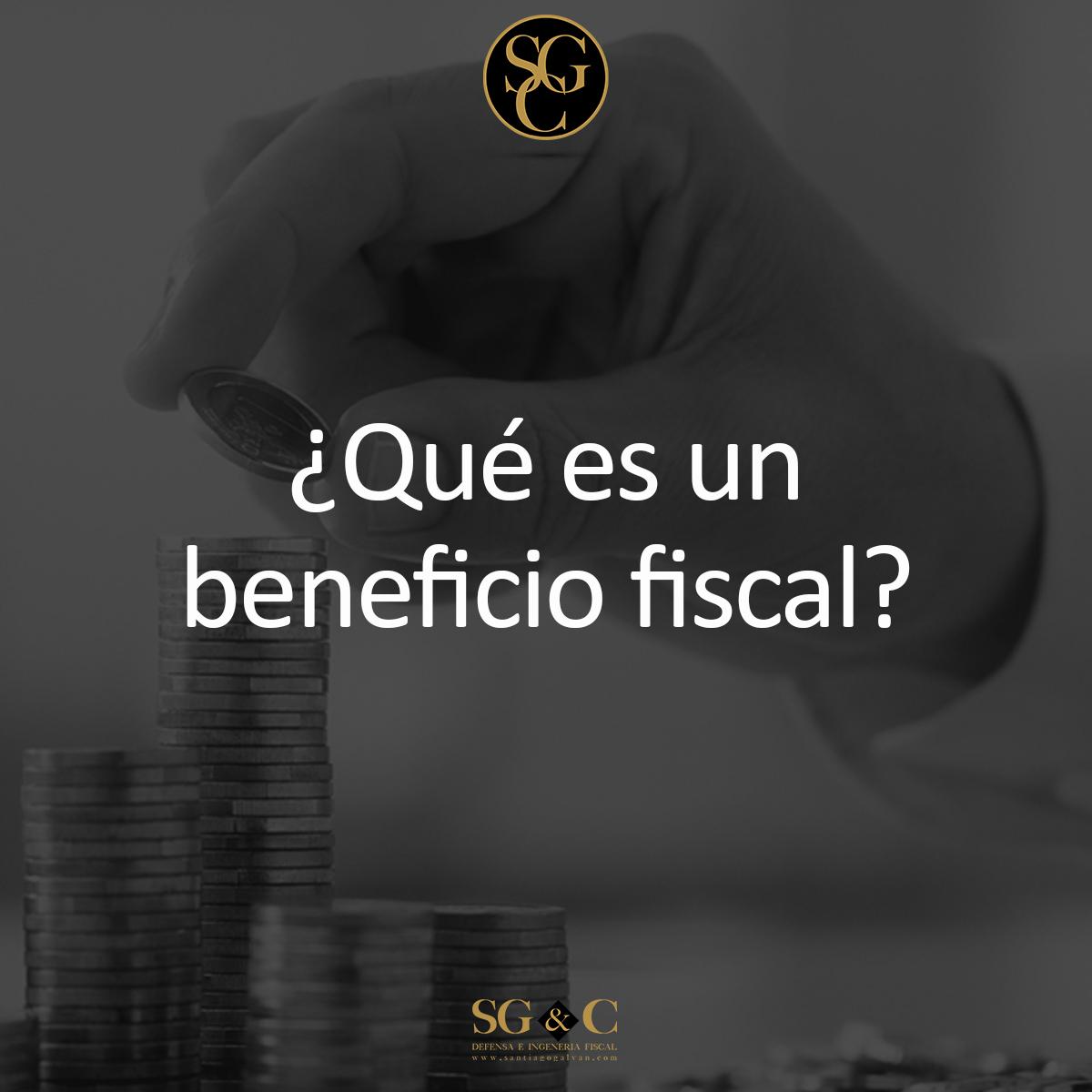 ¿Qué es un beneficio fiscal?